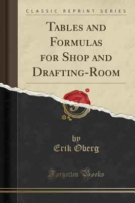 Tables and Formulas for Shop and Drafting-Room (Classic Reprint) - Oberg, Erik