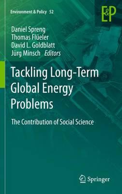 Tackling Long-Term Global Energy Problems: The Contribution of Social Science - Spreng, Daniel T. (Editor), and Flueler, Thomas B. (Editor), and Goldblatt, David L. (Editor)