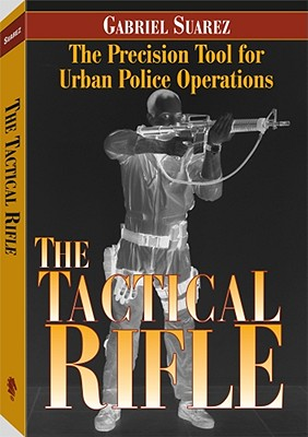 Tactical Rifle: The Precision Tool for Urban Police Operations - Suarez, Gabriel
