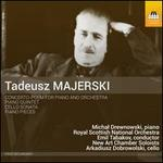 Tadeusz Majerski: Concerto-Poem for Piano and Orchestra; Piano Quintet in the Form of Variations; Cello Sonata; Piano
