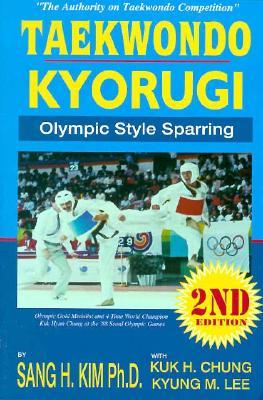 Taekwondo Kyorugi: Olympic Style Sparring - Kim, Sang H, PH.D., and Lee, Kyung M, and Chung, Kuk H