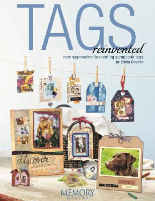 Tags Reinvented: New Approaches to Creating Scrapbook Tags - Ghumm, Erikia