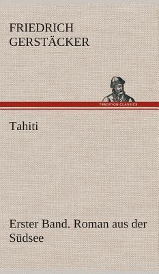 Tahiti. Erster Band. Roman Aus Der Sudsee - Gerstacker, Friedrich