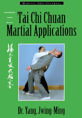 Tai Chi Chuan Martial Applications: Advanced Yang Style Tai Chi Chaun - Yang, Jwing-Ming