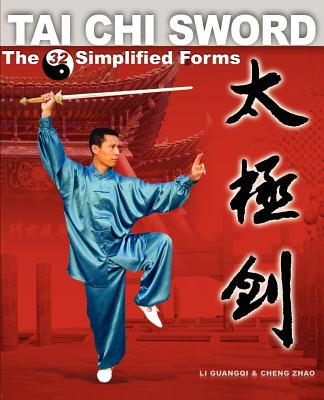 Tai Chi Sword: The 32 Simplified Forms - Li, Guangqi, and Zhao, Cheng, and Zhao, Don G (Compiled by)
