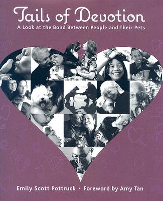 Tails of Devotion: A Look at the Bond Between People and Their Pets - Pottruck, Emily Scott, and Tan, Amy (Foreword by)