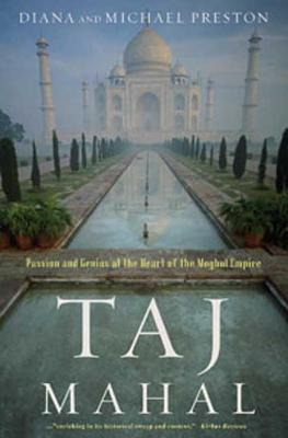 Taj Mahal: Passion and Genius at the Heart of the Moghul Empire - Preston, Diana