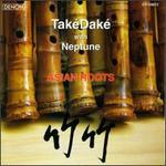 Tak�Dak� & Neptune: Asian Roots
