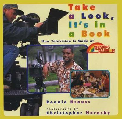 Take a Look, It's in a Book: How Television Is Made at Reading Rainbow - Krauss, Ronnie