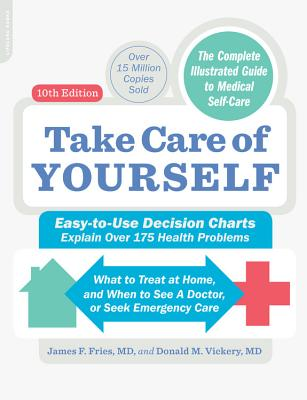 Take Care of Yourself, 10th Edition: The Complete Illustrated Guide to Self-Care - Fries, James F, M.D., and Vickery, Donald M