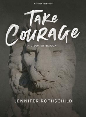 Take Courage - Bible Study Book: A Study of Haggai - Rothschild, Jennifer