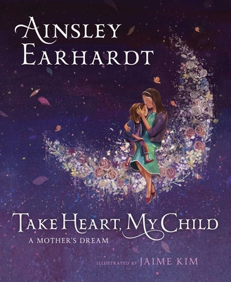Take Heart, My Child: A Mother's Dream - Earhardt, Ainsley, and Cristaldi, Kathryn