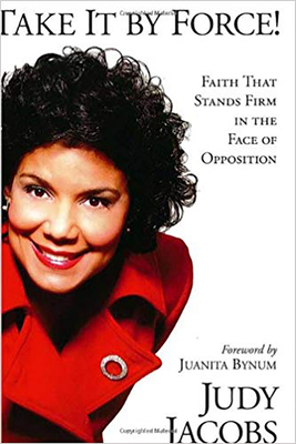 Take It by Force!: Faith That Stands Firm in the Face of Opposition - Jacobs, Judy