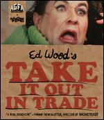 Take it Out in Trade - Edward D. Wood, Jr.
