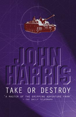 Take or Destroy! - Harris, John