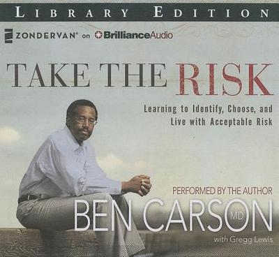 Take the Risk: Learning to Identify, Choose, and Live with Acceptable Risk - Carson, Ben (Performed by), and Lewis, Gregg