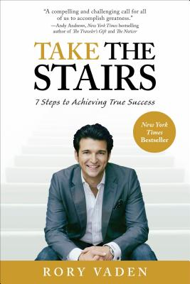 Take the Stairs: 7 Steps to Achieving True Success - Vaden, Rory