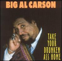 Take Your Drunken Ass Home - Big Al Carson