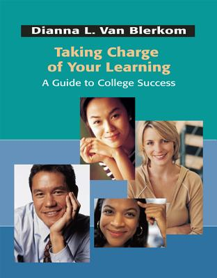 Taking Charge of Your Learning: A Guide to College Success - Van Blerkom, Dianna