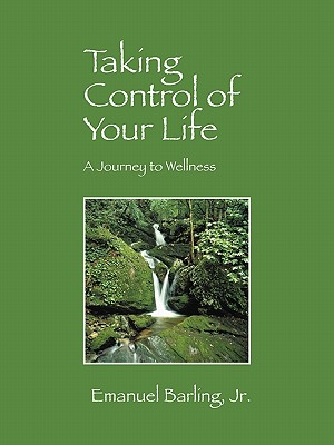Taking Control of Your Life: A Journey to Wellness - Barling Jr, Emanuel