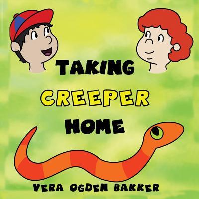 Taking Creeper Home - Bakker, Vera Ogden