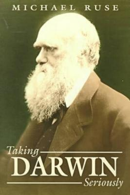 Taking Darwin Seriously: A Naturalistic Approach to Philosophy - Ruse, Michael