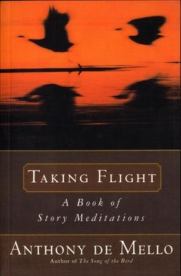 Taking Flight: A Book of Story Meditations - De Mello, Anthony
