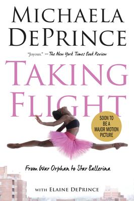 Taking Flight: From War Orphan to Star Ballerina - Deprince, Michaela, and Deprince, Elaine