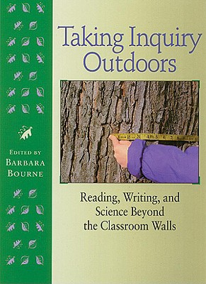 Taking Inquiry Outdoors: Reading, Writing, and Science Beyond the Classroom - Bourne, Barbara