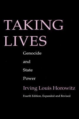 Taking Lives: Genocide and State Power - Horowitz, Irving Louis