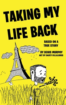 Taking My Life Back: Based on a True Story - Murphy, Denis