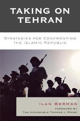 Taking on Tehran: Strategies for Confronting the Islamic Republic - Berman, Ilan (Editor)