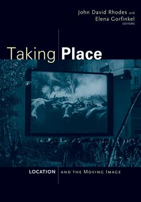 Taking Place: Location and the Moving Image - Rhodes, John David (Editor)