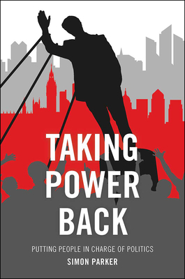 Taking power back: Putting people in charge of politics - Parker, Simon