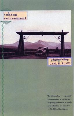 Taking Retirement: A Beginner's Diary - Klaus, Carl H
