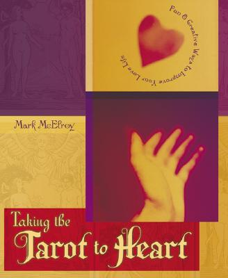 Taking the Tarot to Heart: Fun & Creative Ways to Improve Your Love Life - McElroy, Mark