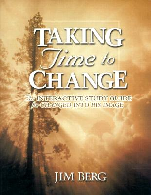 Taking Time to Change Study Guide - Berg, Jim, and 122200