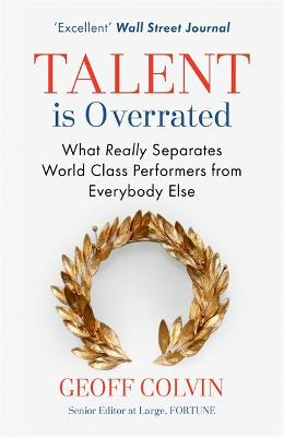 Talent is Overrated: What Really Separates World-Class Performers from Everybody Else - Colvin, Geoff