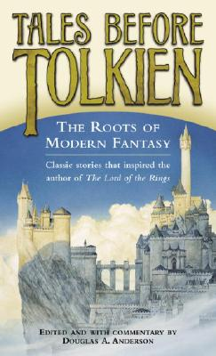 Tales Before Tolkien: The Roots of Modern Fantasy - Anderson, Douglas A (Editor)