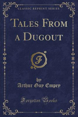 Tales from a Dugout (Classic Reprint) - Empey, Arthur Guy