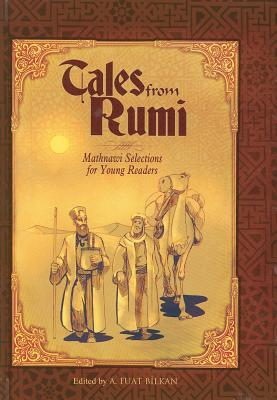 Tales from Rumi: Mathnawi Selections for Young Readers - Bilkan, Ali Fuat (Editor), and Okur, Jeannette Squires (Translated by)