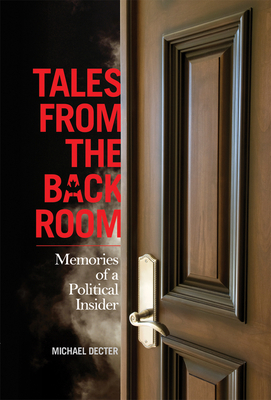 Tales from the Back Room: Memories of a Political Insider - Decter, Michael