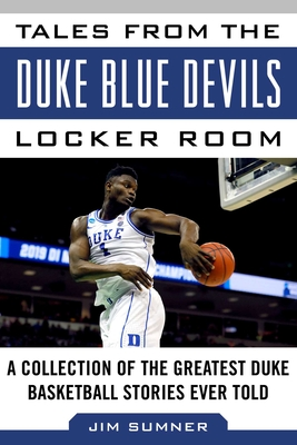 Tales from the Duke Blue Devils Locker Room: A Collection of the Greatest Duke Basketball Stories Ever Told - Sumner, Jim