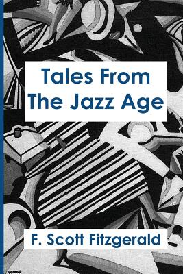 Tales from the Jazz Age - Fitzgerald, F Scott, and P, S R (Prepared for publication by)