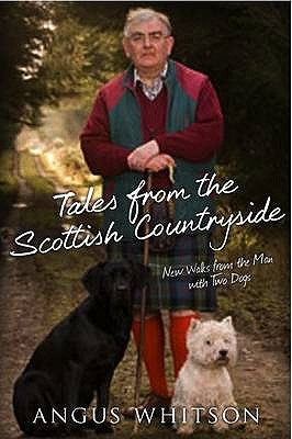 Tales from the Scottish Countryside: New Walks with the Man with Two Dogs - Whitson, Angus