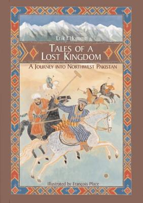 Tales of a Lost Kingdom: A Journey Into Northwest Pakistan - L'Homme, Erik, and Bedrick, Claudia Zoe (Translated by)