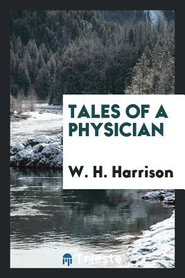 Tales of a Physician - Harrison, W H