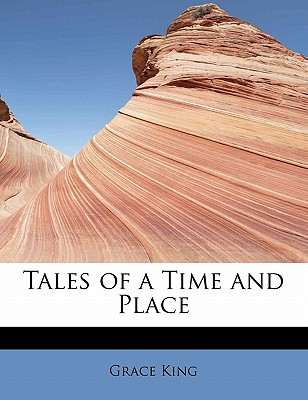 Tales of a Time and Place - King, Grace