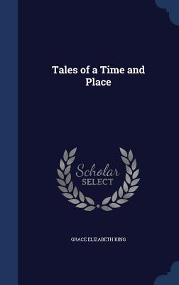 Tales of a Time and Place - King, Grace Elizabeth