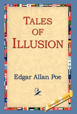 Tales of Illusion - Poe, Edgar Allan, and 1stworld Library (Editor)